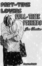 PART-TIME LOVERS, FULL-TIME FRIENDS [One Shot Story] by peeweeganda