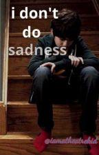 I Don't Do Sadness by iamatheatrekid