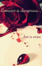 love is dangerous, romance is worse by xxannalisexx27