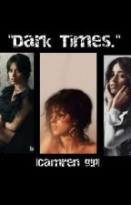 """Dark Times."" [Camren G!p]  by edwards_thirlwall03"