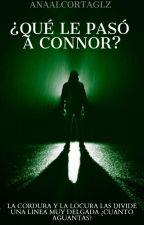 ¿Qué Le Pasó A Connor? ¡COMPLETA! by AnaAlcortaGlz