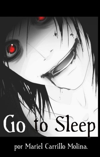 ~Go to Sleep~ (Jeff the Killer y tu)