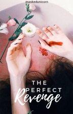 The Perfect Revenge by MaskedUnicorn