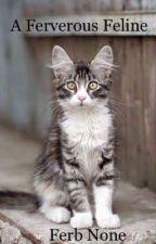 A Ferveous Feline by Thecoldboringguy157
