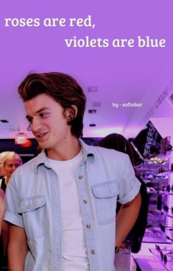 roses are red, violets are blue | joe keery