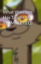 What Warriors Has Taught Us (COMPLETED) by Silverwind_of_MC