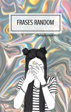 FRASES RANDOM by SprayberryxMilk