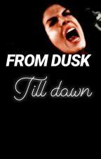 From Dusk Till Dawn. (EIDCG II) by svnfranciscx