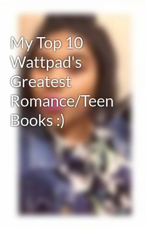 My Top 10 Wattpad S Greatest Romance Teen Books Wattpad