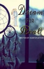 Dream For Real (ON HOLD) by heartsplattered