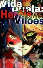 Vida dupla: Heróis VS Vilões  by LyraPF