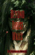 Beyond those walls by IAMALLALONENOW