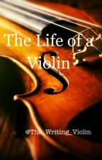 The Life of a Violin by The_Writing_Violin