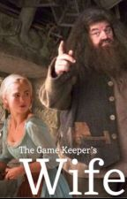 The Game Keeper's Wife {a Hagrid fan-story BOOK 1} by the-girlwho-believes