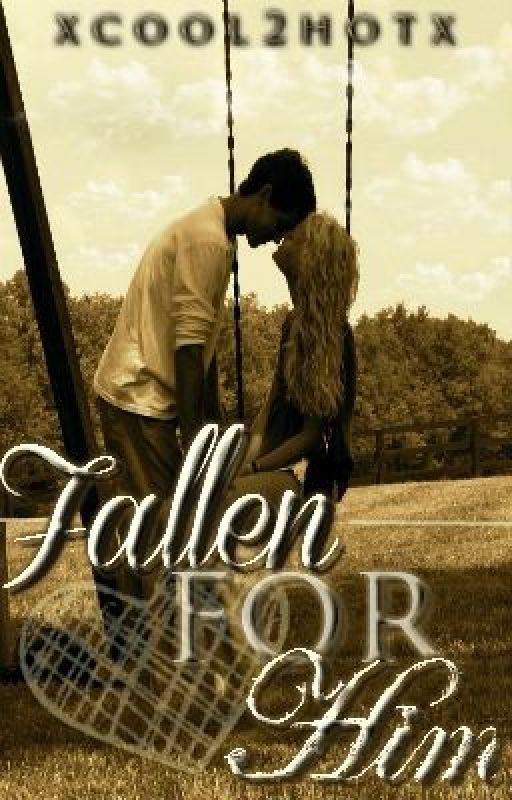 Fallen for Him by xcool2hotx
