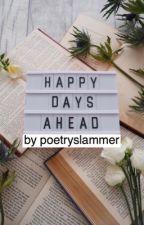 Happy Days Ahead by poetryslammer