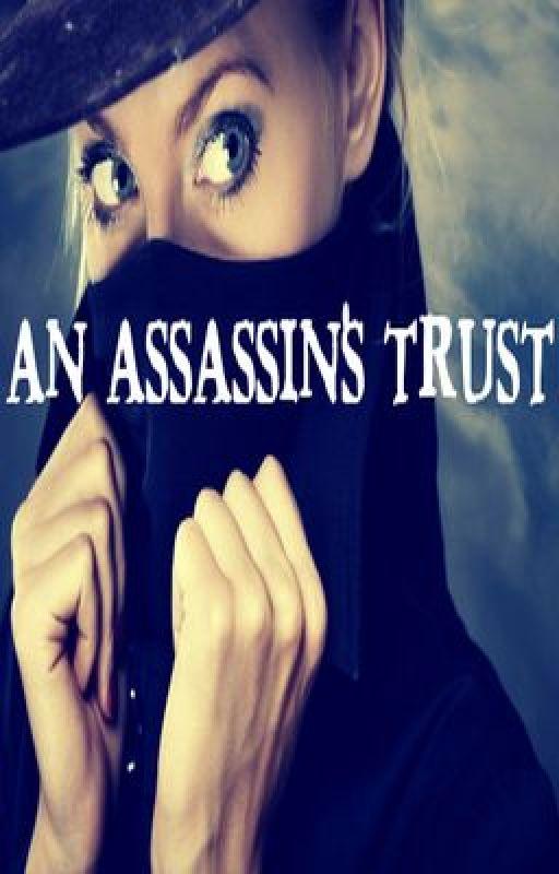 An Assassin's Trust [Watty Awards 2012] by alybby1