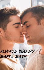 ALWAYS YOU MY MAFIA MATE(manxboy) by RosaRic