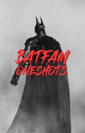 Bat Fam One Shots by Celestial_Bronze25