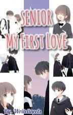 Senior - My first Love [END] by heyheybrave_