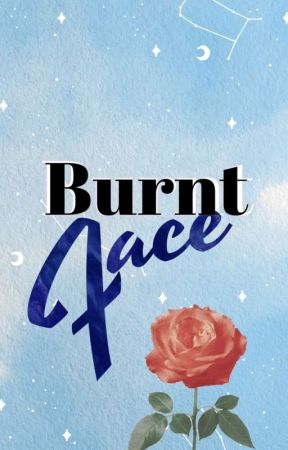 Burnt Face (One Shots) by moonfairylights
