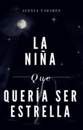 LA NIÑA QUE QUERÍA SER ESTRELLA (Próximamente)  by Alexiuuuuuuus