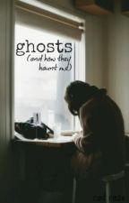 Ghosts (and how they haunt me) by JustThatOtherShadow