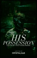 His Possession by Crystal7016