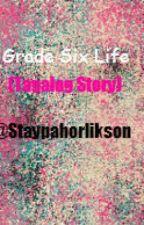 Grade Six Life(Tagalog Story) |OnHold| by Staypahorlikson