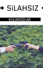 SiLAHSIZ/ EYFET HIKAYESI by EYLEMCIK123