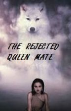 The Rejected Queen Mate by user50708689