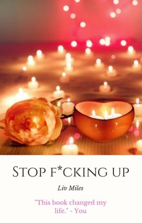 Stop F*cking Up by LivMilesauthor