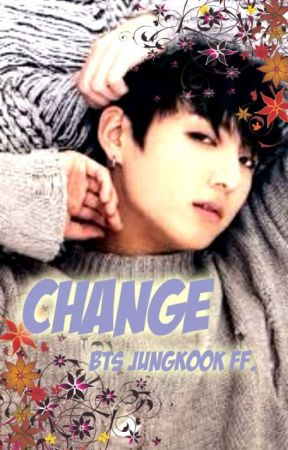 Change (BTS Jungkook ff.) by Keii_Channy