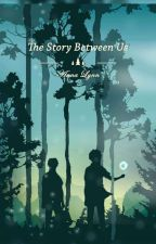 The Story between us  by AnnaLynn93