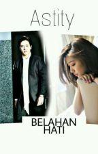 BELAHAN HATI by Astity