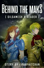 Behind the Mask (Gilgamesh x Reader) by Parfaitchan