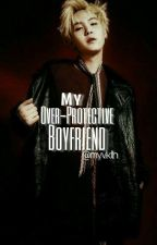 My Over-Protective Boyfriend by myvkth