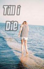 Till I Die (One Shot) by MalditangPrinsesa