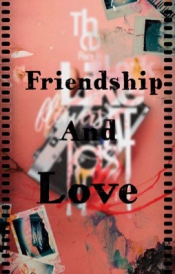 Friendship And Love (Harry Styles Fanfiction)