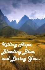 Killing Hope, Bleeding Blue, and Losing You by No2PencilsAlike