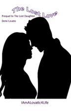 The Lost Love (The Lost Daughter Prequel) (Demi Lovato) by IAmALovatic4Life