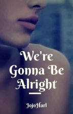 """""""We're Gonna Be Alright"""" by JojoHarl"""