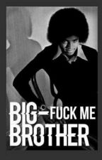 Fuck Me Big Brother by PoeticVibex