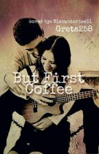 But First, Coffee (Jess and Gabriel Conte FF) by Greta258