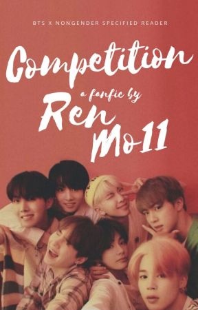 Competition ; (Bts x Non Gender Specified Reader) by RenMo11