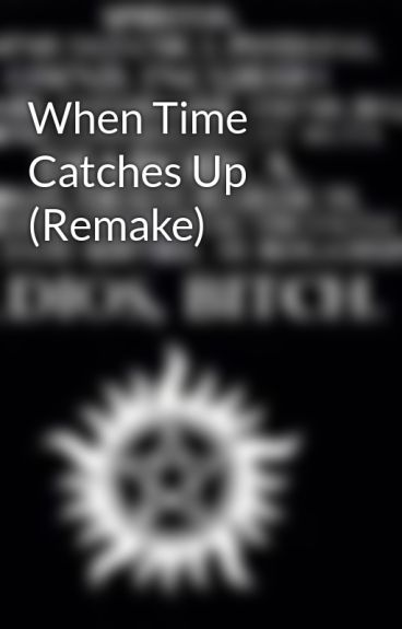 When Time Catches Up (Remake) by GoodThingYourPretty