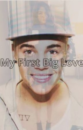 My First Big Love - Justin Bieber FF by thisismylifeandme