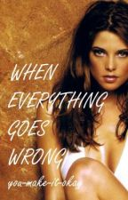 When Everything Goes Wrong by you-make-it-okay