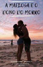 A Mafiosa e o Dono do Morro by prin2017u
