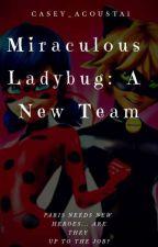 Miraculous Ladybug: A New Team by Casey_Acousta1